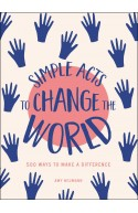 Simple Acts to Change the World: 500 Ways to Make a Differen