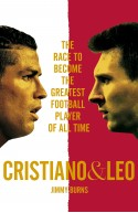 Cristiano and Leo: The Race to Become the Greatest Football