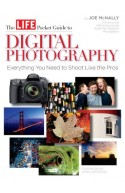 LIFE The Pocket Guide to Digital Photography: Everything You
