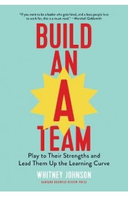 Build an A-Team: Play to Their Strengths and Lead Them Up th