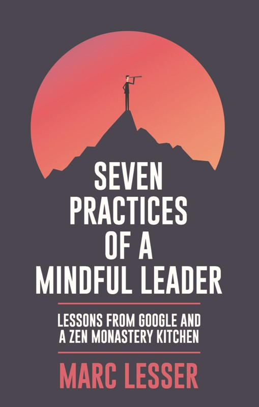 Seven Practices of A Mindful Leader:Lessons from Google and A Zen Monastery Kitchen