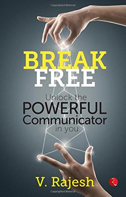 Break Free Unlock The Powerful Communicator In You