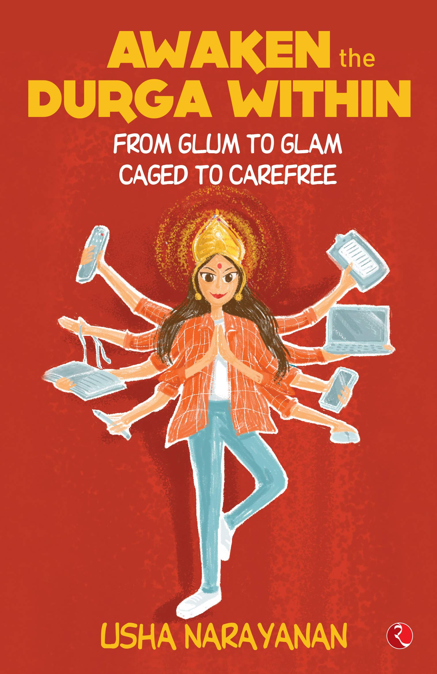 Awaken the Durga Within: From Glum to Glam, Caged to Carefre
