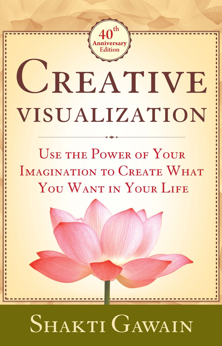 CREATIVE VISUALIZATION:USE THE POWER OF YOUR IMAGINATION TO CREATE WHAT YOU WANT IN LIFE