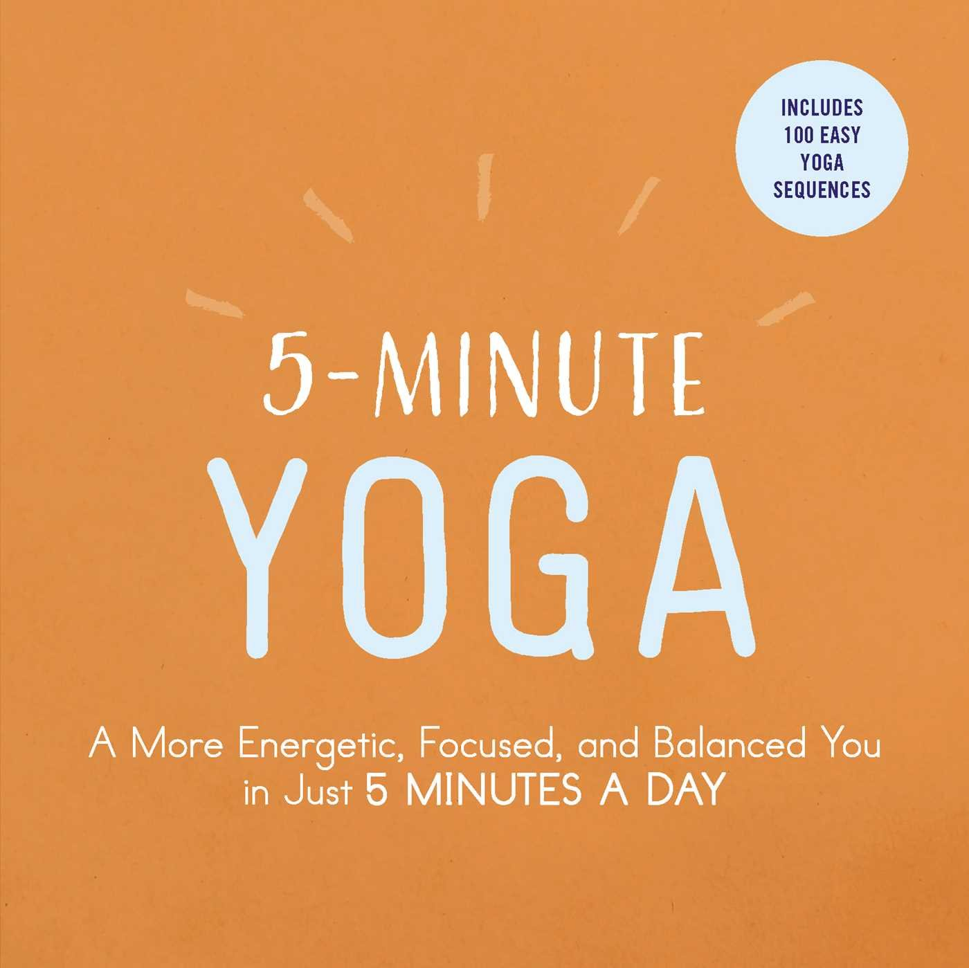 5-Minute Yoga: A More Energetic, Focused, and Balanced You i